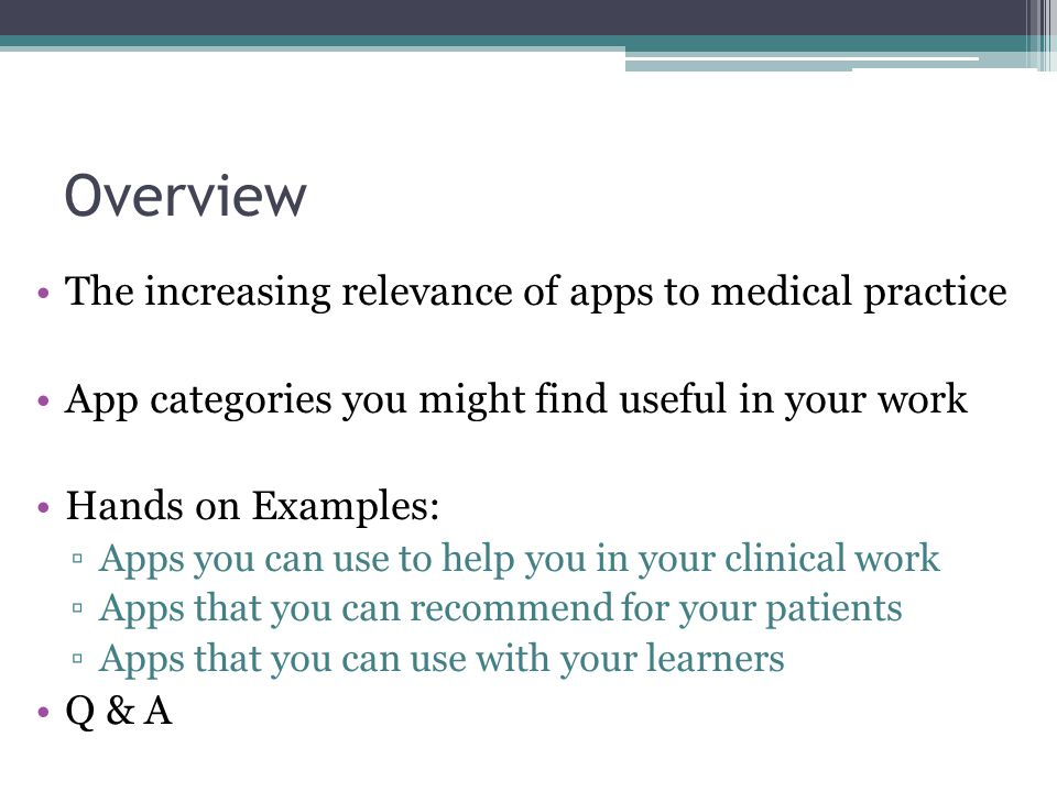Overview The increasing relevance of apps to medical practice App categories you might find useful in your work Hands on Examples: ▫Apps you can use t