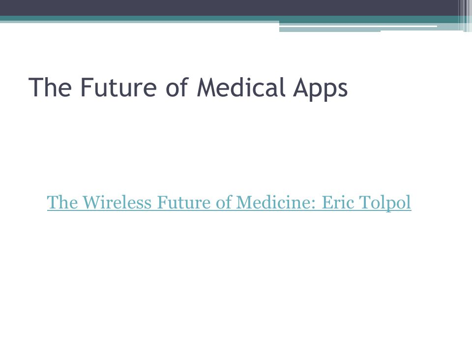The Future of Medical Apps The Wireless Future of Medicine: Eric Tolpol