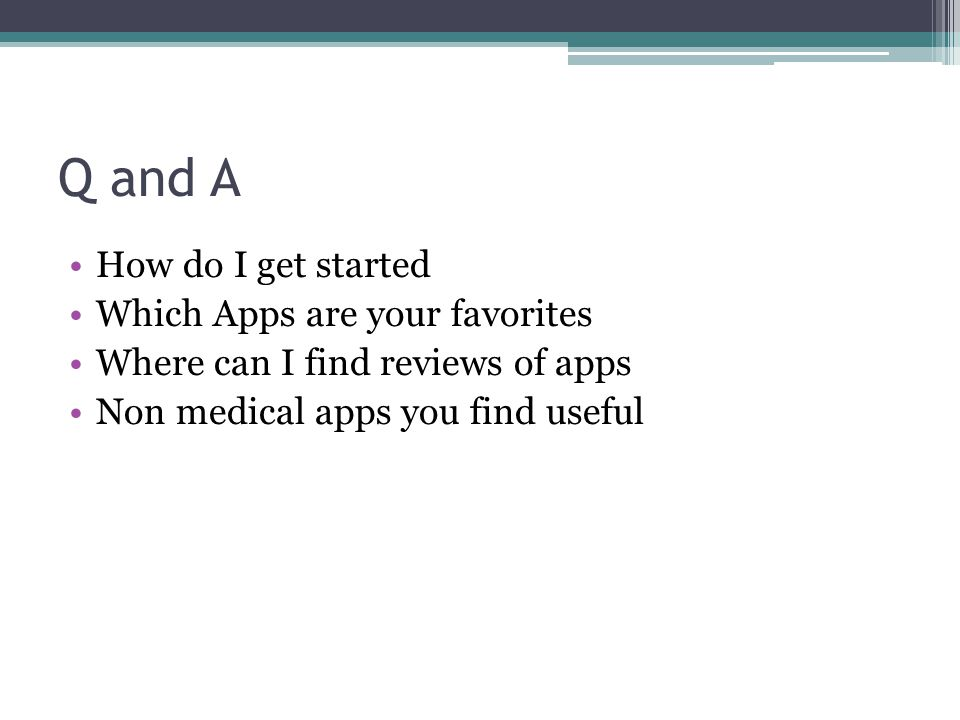 Q and A How do I get started Which Apps are your favorites Where can I find reviews of apps Non medical apps you find useful