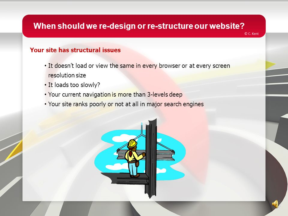 Your site has structural issues It doesn't load or view the same in every browser or at every screen resolution size It loads too slowly.