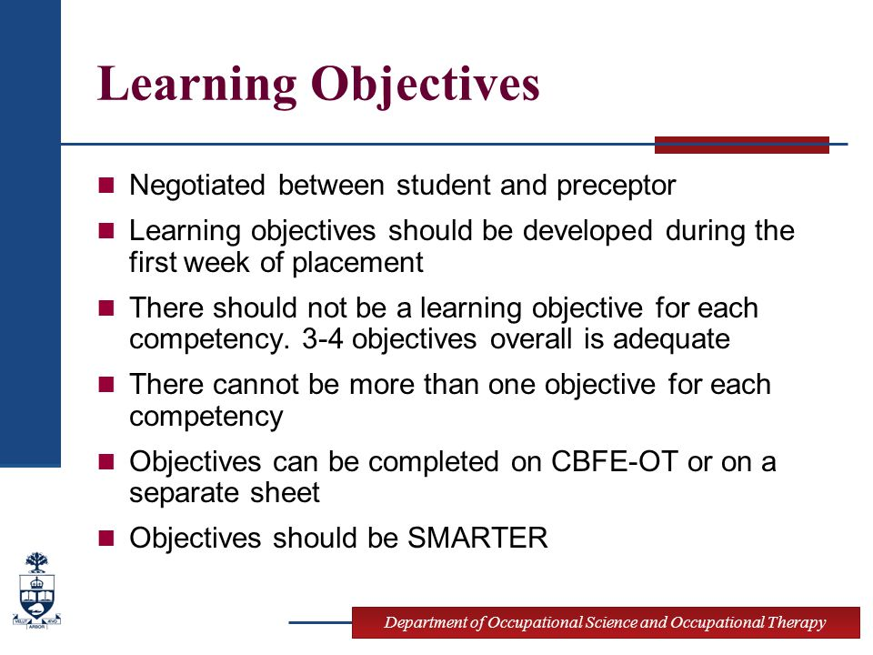 Department of Occupational Science and Occupational Therapy Learning Objectives Negotiated between student and preceptor Learning objectives should be