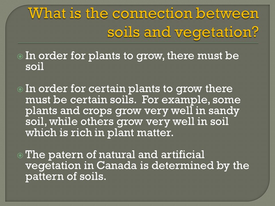  In order for plants to grow, there must be soil  In order for certain plants to grow there must be certain soils.