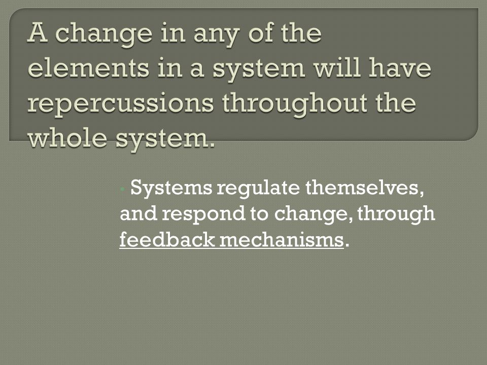 Systems regulate themselves, and respond to change, through feedback mechanisms.
