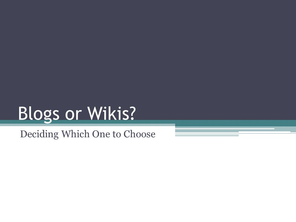 Blogs or Wikis? Deciding Which One to Choose
