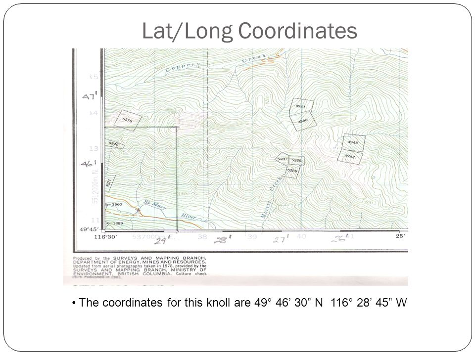 Lat/Long Coordinates The coordinates for this knoll are 49° 46' 30 N 116° 28' 45 W