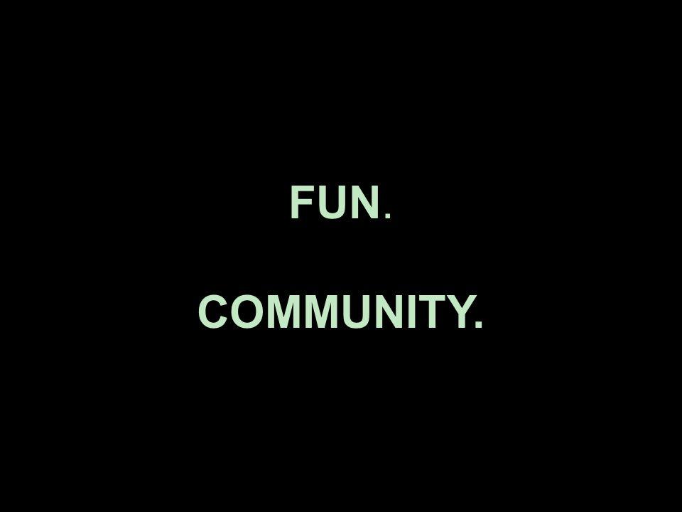FUN. COMMUNITY.