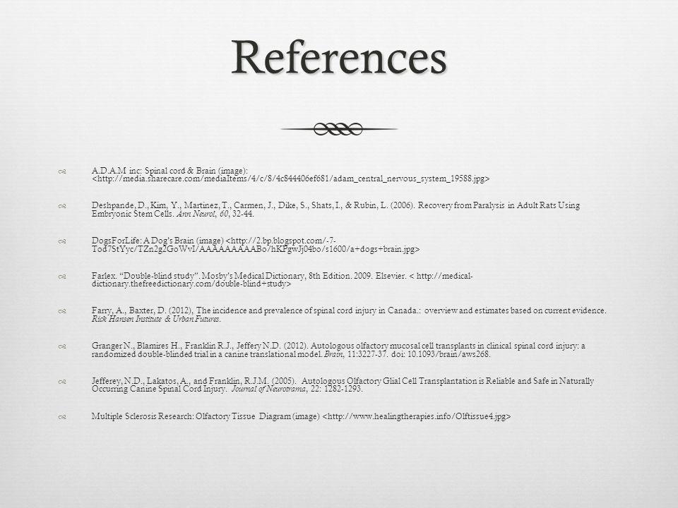 References  A.D.A.M inc: Spinal cord & Brain (image):  Deshpande, D., Kim, Y., Martinez, T., Carmen, J., Dike, S., Shats, I., & Rubin, L.