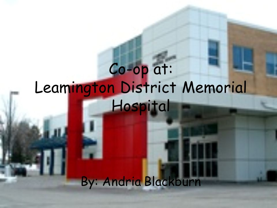 Co-op at: Leamington District Memorial Hospital By: Andria Blackburn