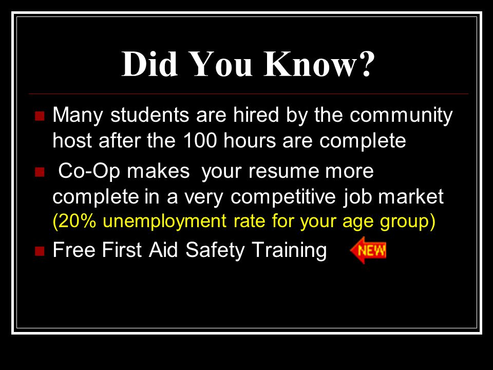 Did You Know? Many students are hired by the community host after the 100 hours are complete Co-Op makes your resume more complete in a very competiti