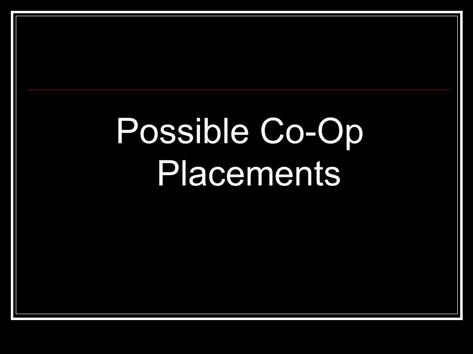 Possible Co-Op Placements