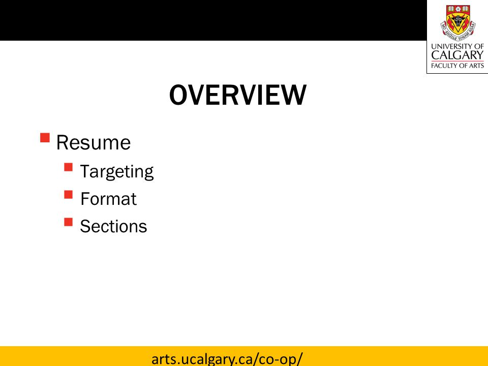 arts.ucalgary.ca/co-op/ OVERVIEW  Resume  Targeting  Format  Sections
