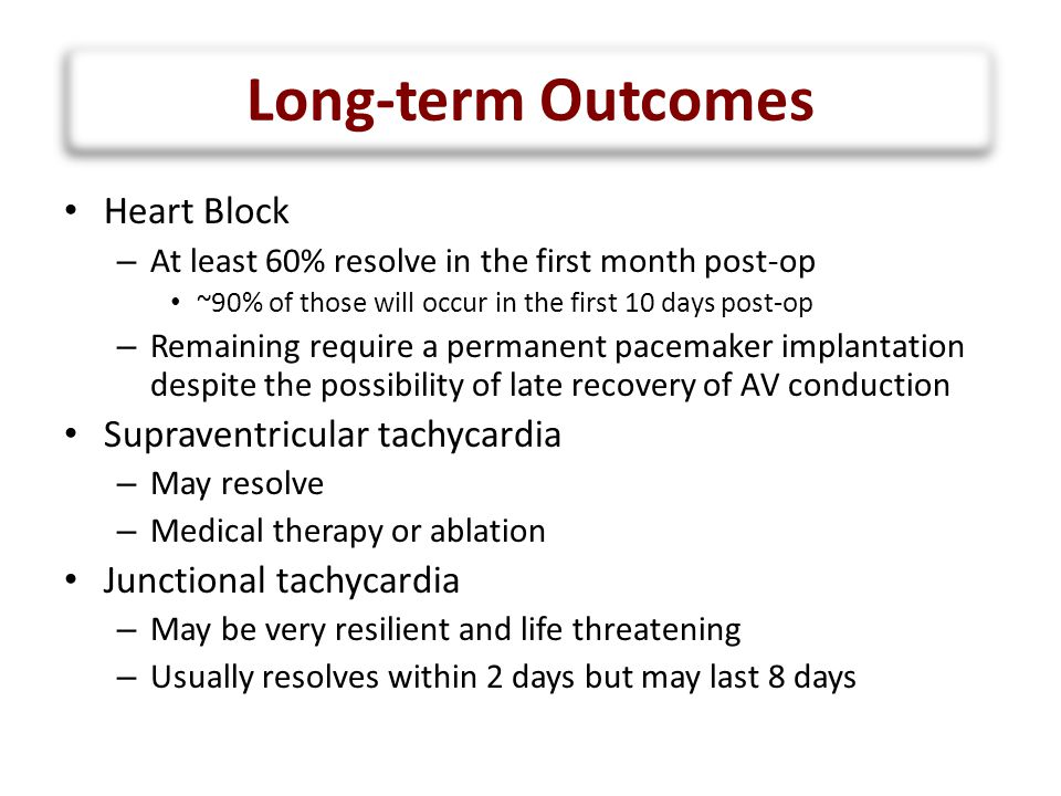 Summary Most common arrhythmias post surgical repair of TOF – Heart block – Junctional tachycardia A simple analytical approach to recognition Multiple treatment options, ultimately: – Pacing for heart block – AAD for junctional tachycardia Long-term outcomes: – Heart block: 30-40% will require pacing – ST and JT usually resolve early on