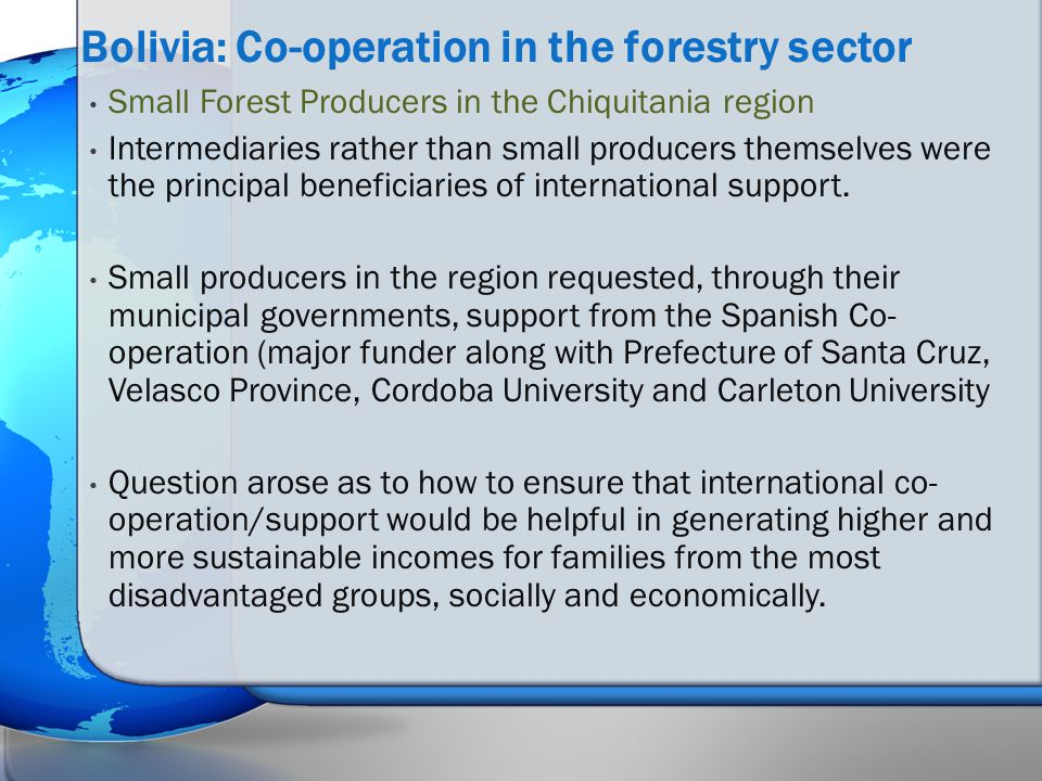 Small Forest Producers in the Chiquitania region Intermediaries rather than small producers themselves were the principal beneficiaries of internation