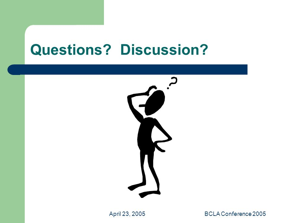 April 23, 2005BCLA Conference 2005 Questions? Discussion?