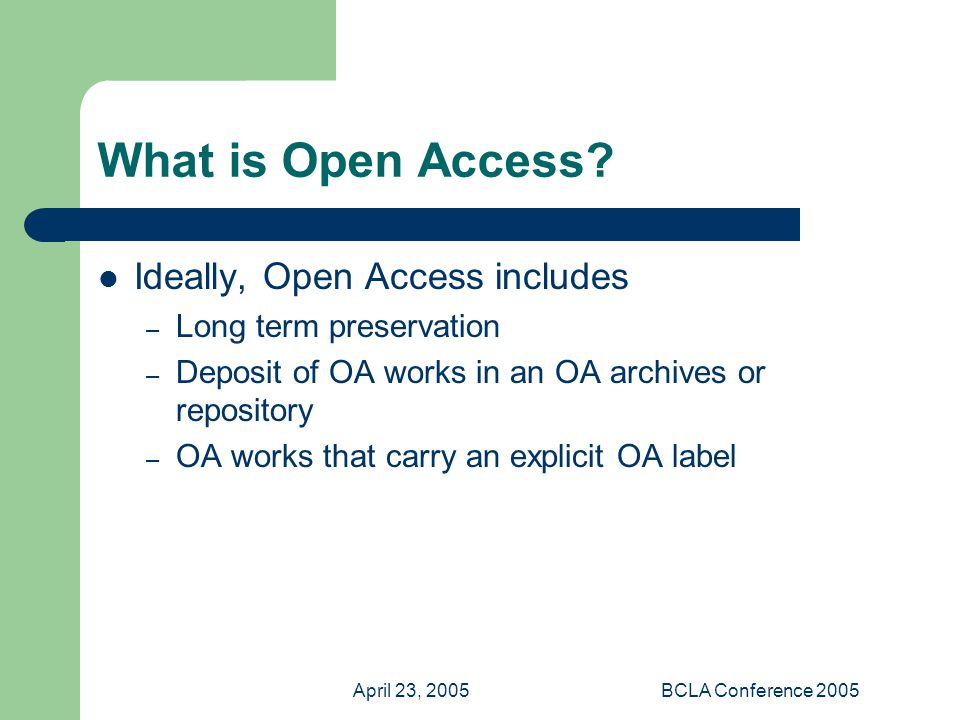 April 23, 2005BCLA Conference 2005 What is Open Access.