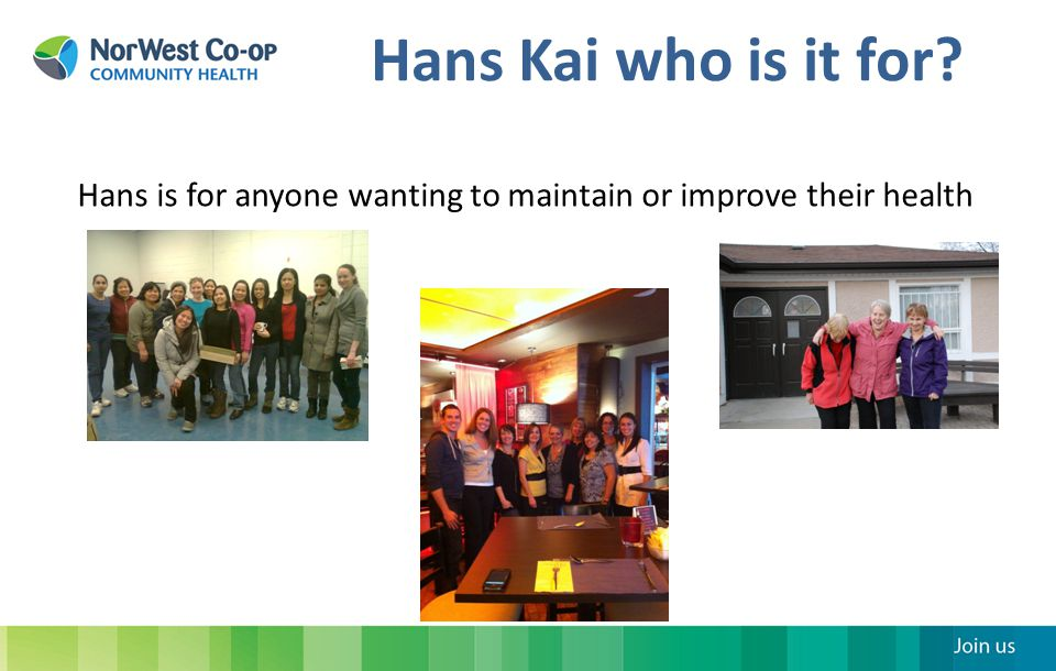 Hans Kai who is it for Hans is for anyone wanting to maintain or improve their health