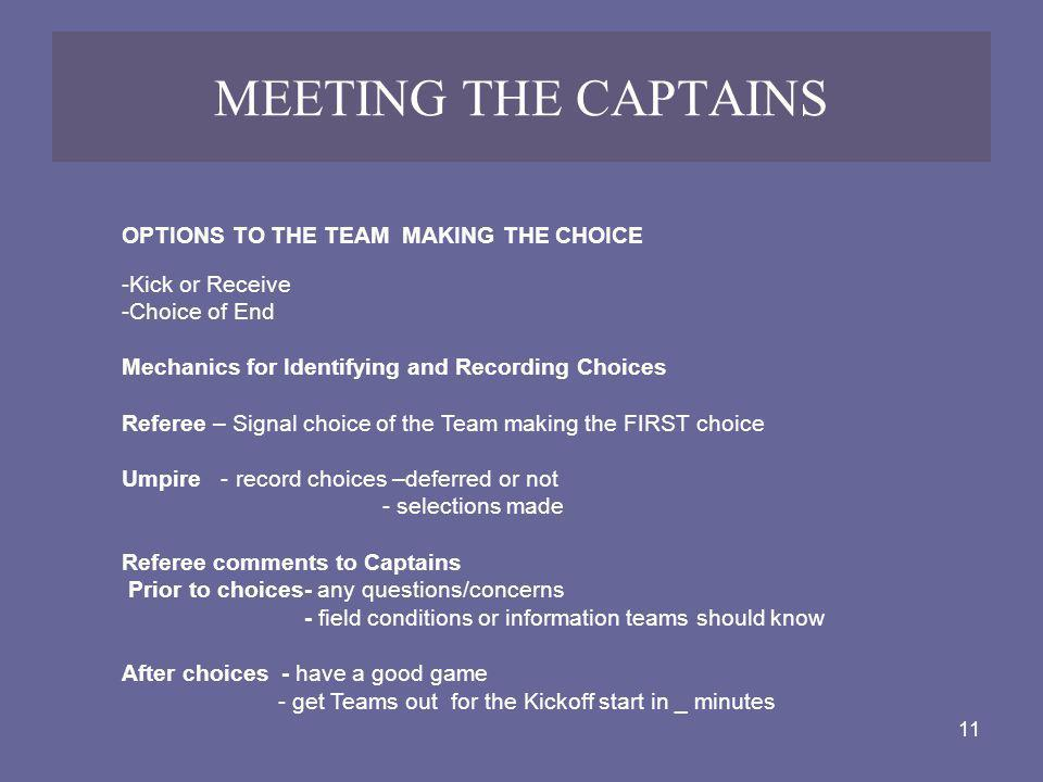 11 MEETING THE CAPTAINS OPTIONS TO THE TEAM MAKING THE CHOICE -Kick or Receive -Choice of End Mechanics for Identifying and Recording Choices Referee