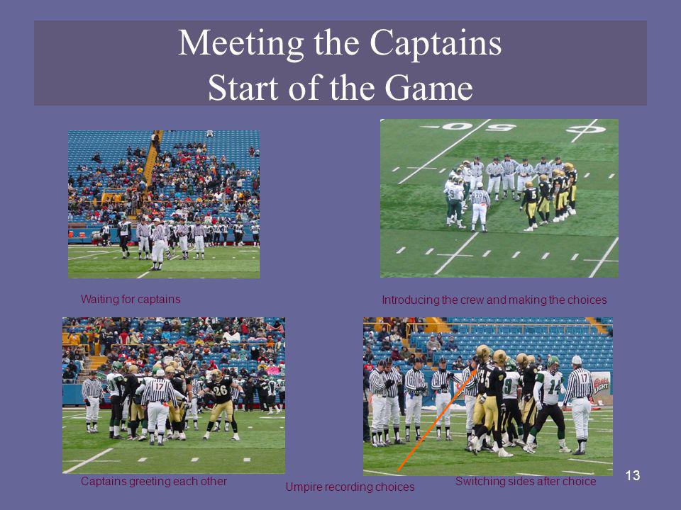 13 Meeting the Captains Start of the Game Waiting for captains Captains greeting each otherSwitching sides after choice Umpire recording choices Intro