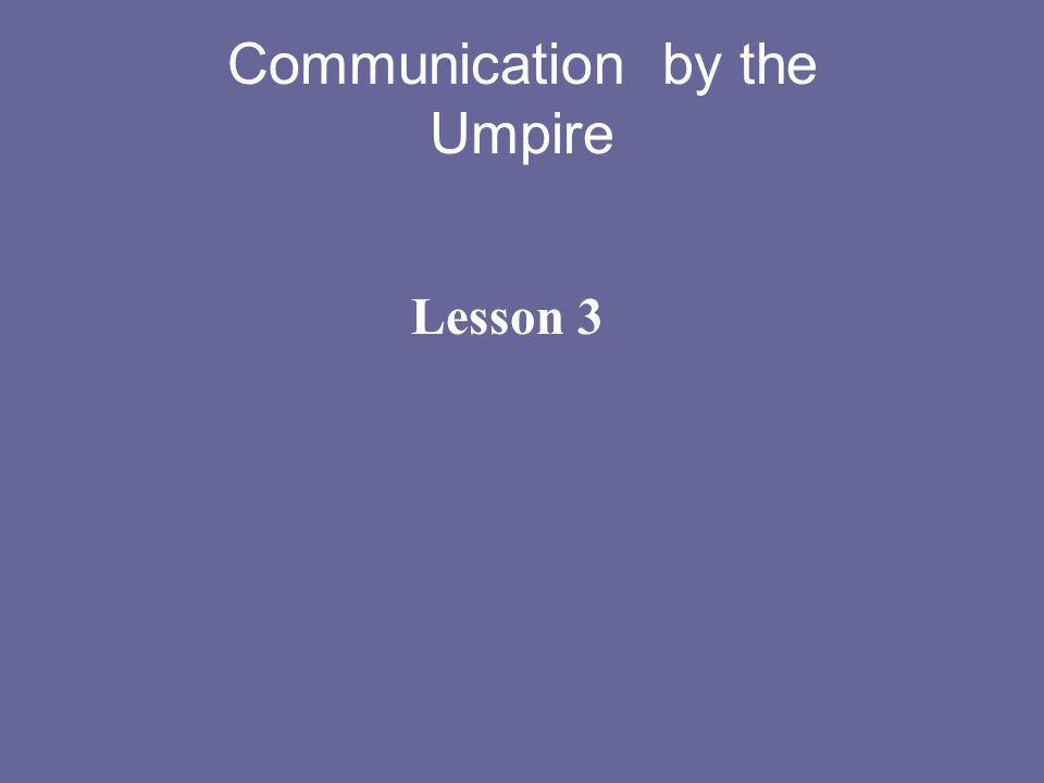 Communication by the Umpire Lesson 3
