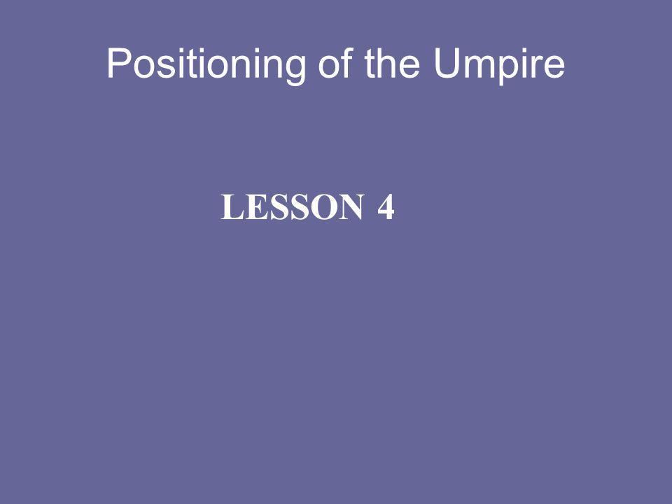 Positioning of the Umpire LESSON 4