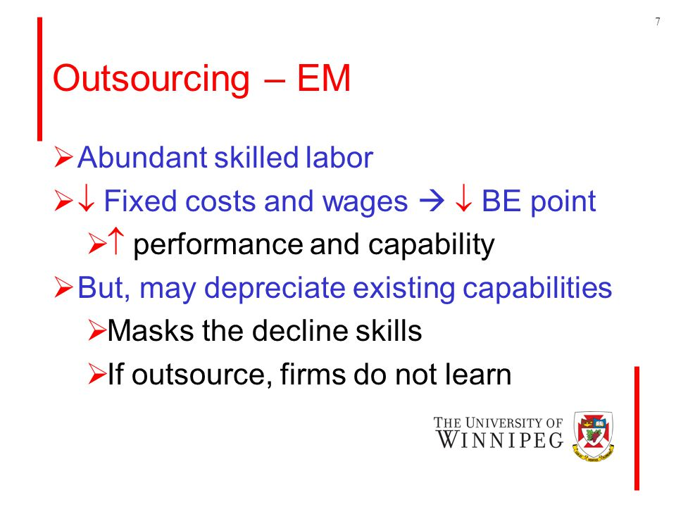 Outsourcing – EM  Abundant skilled labor   Fixed costs and wages   BE point   performance and capability  But, may depreciate existing capabilities  Masks the decline skills  If outsource, firms do not learn 7