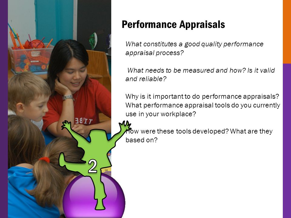 Performance Appraisals What constitutes a good quality performance appraisal process? What needs to be measured and how? Is it valid and reliable? Why
