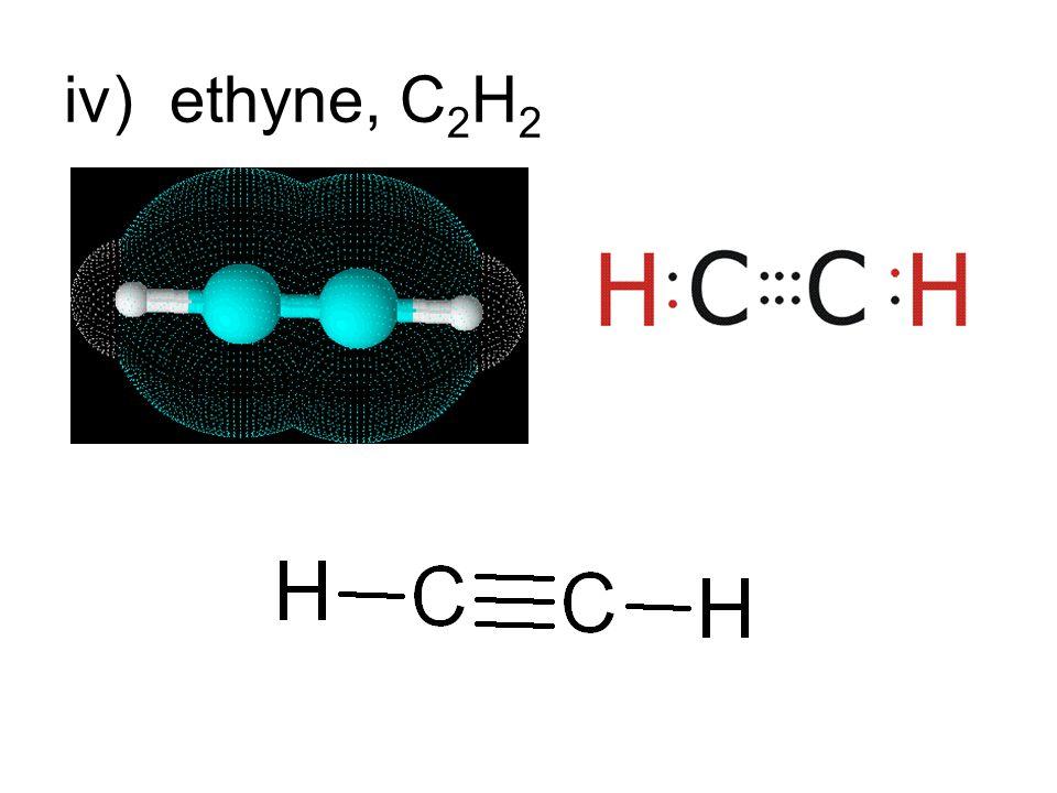 iv)ethyne, C 2 H 2