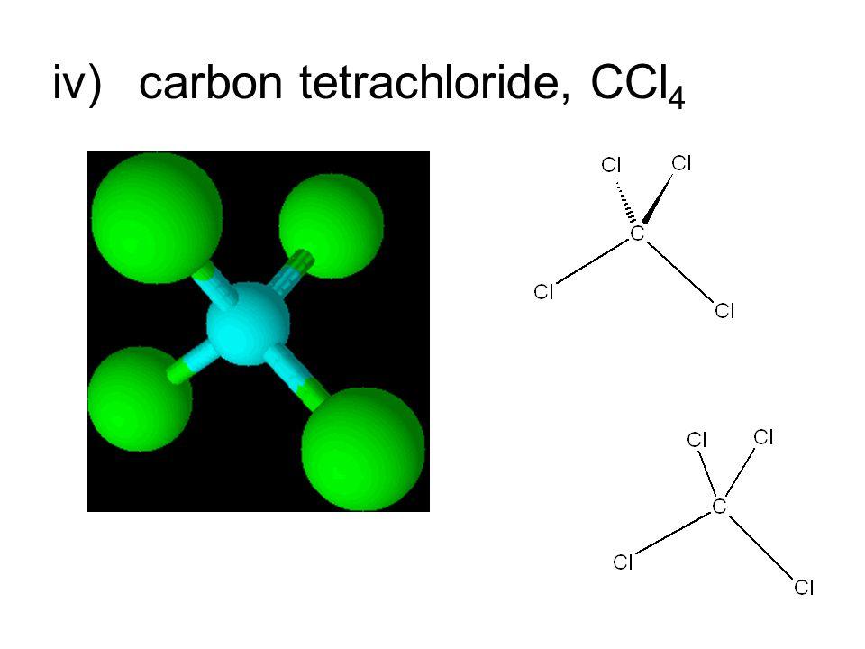 iv)carbon tetrachloride, CCl 4