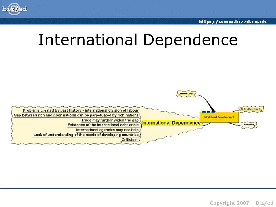 http://www.bized.co.uk Copyright 2007 – Biz/ed International Dependence