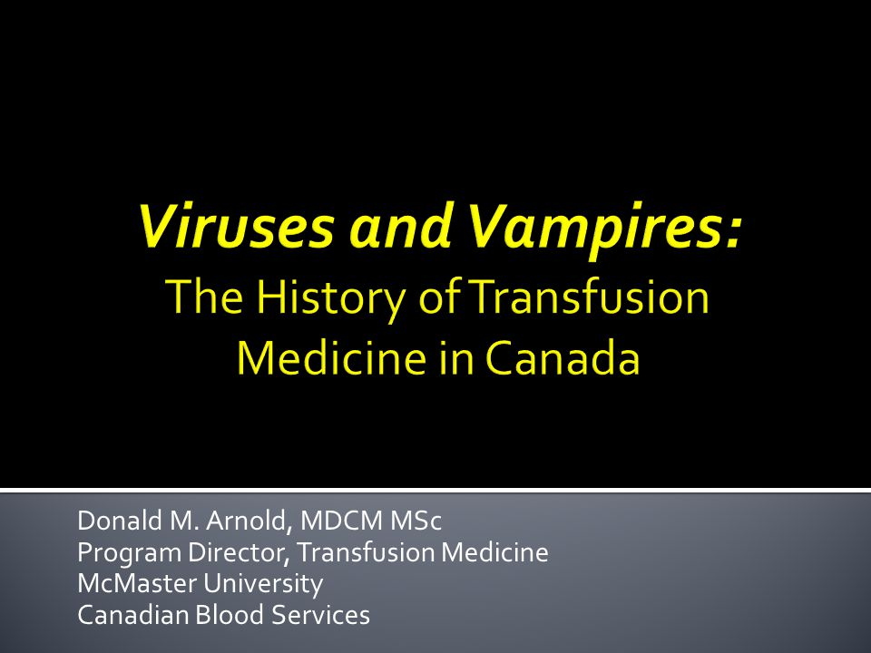 Donald M. Arnold, MDCM MSc Program Director, Transfusion Medicine McMaster University Canadian Blood Services