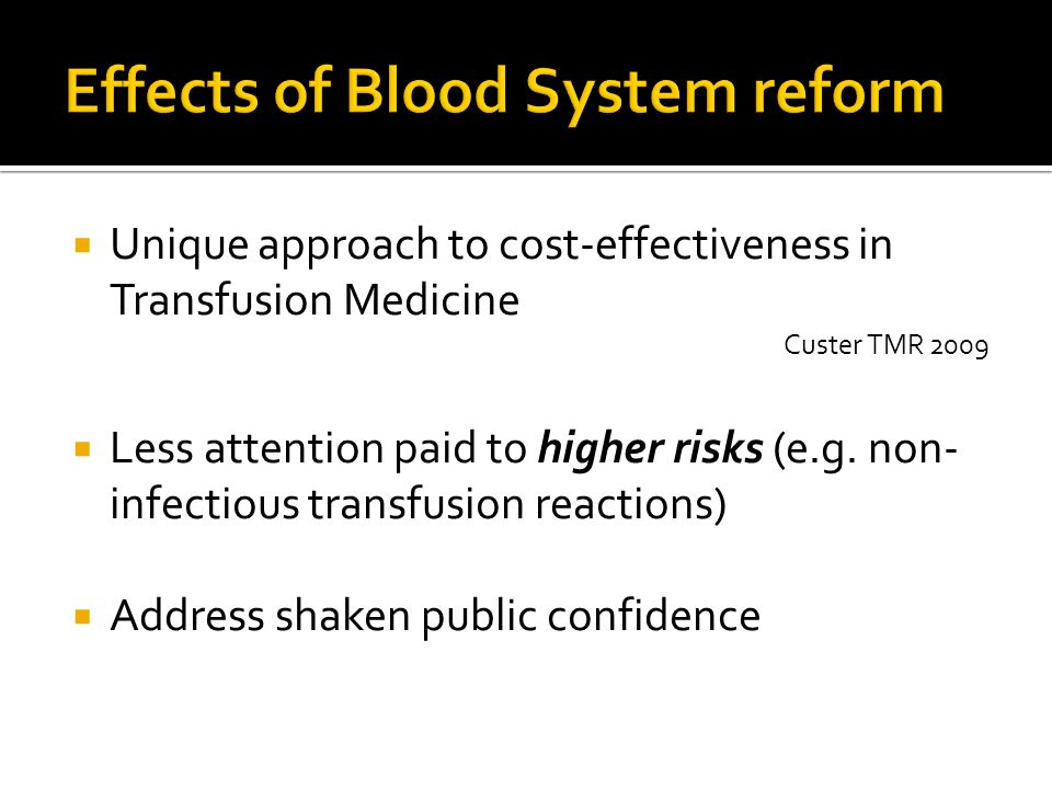  Unique approach to cost-effectiveness in Transfusion Medicine Custer TMR 2009  Less attention paid to higher risks (e.g. non- infectious transfusio