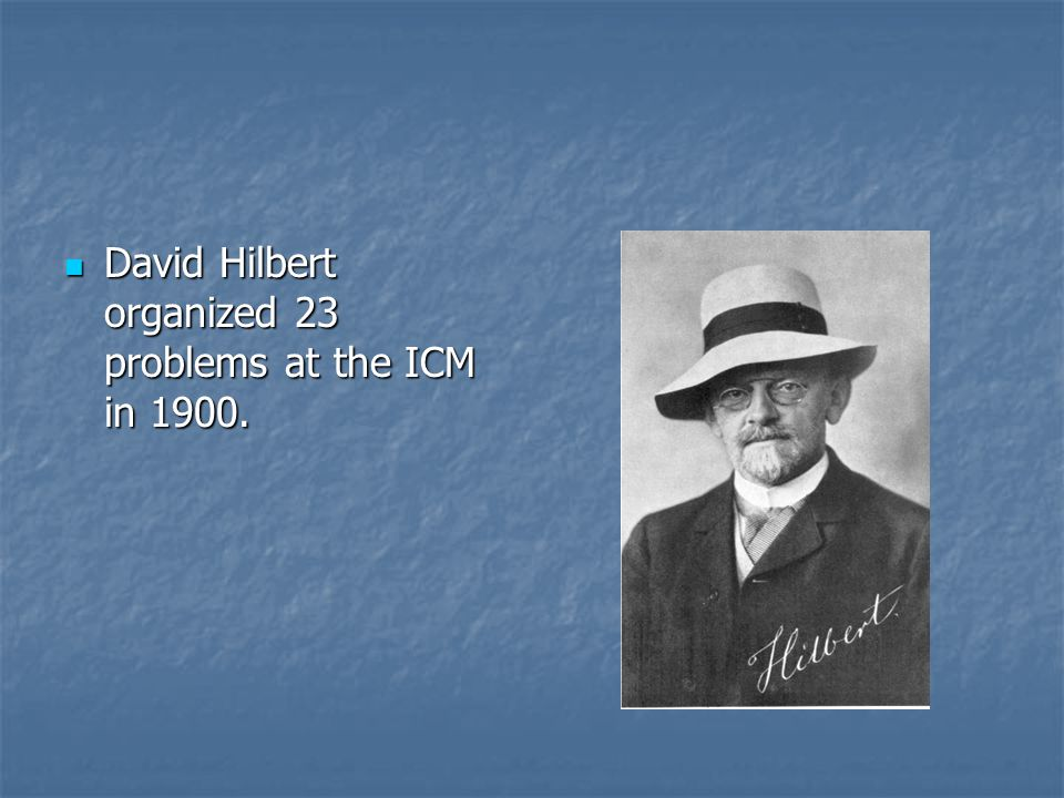 David Hilbert organized 23 problems at the ICM in 1900.