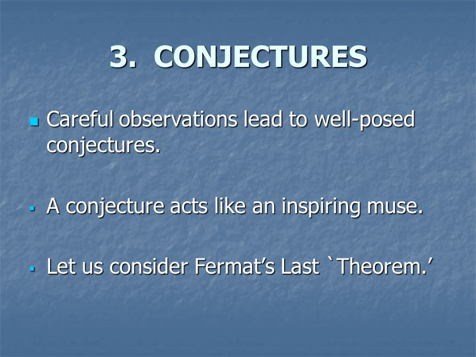 3. CONJECTURES Careful observations lead to well-posed conjectures.