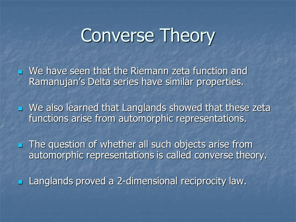 Converse Theory We have seen that the Riemann zeta function and Ramanujan's Delta series have similar properties.