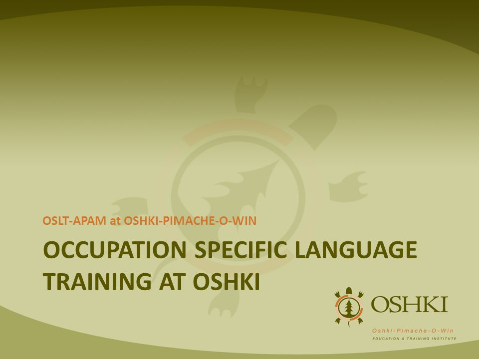OCCUPATION SPECIFIC LANGUAGE TRAINING AT OSHKI OSLT-APAM at OSHKI-PIMACHE-O-WIN