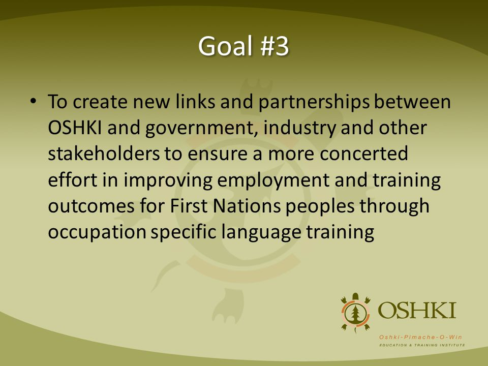 Goal #3 To create new links and partnerships between OSHKI and government, industry and other stakeholders to ensure a more concerted effort in improv