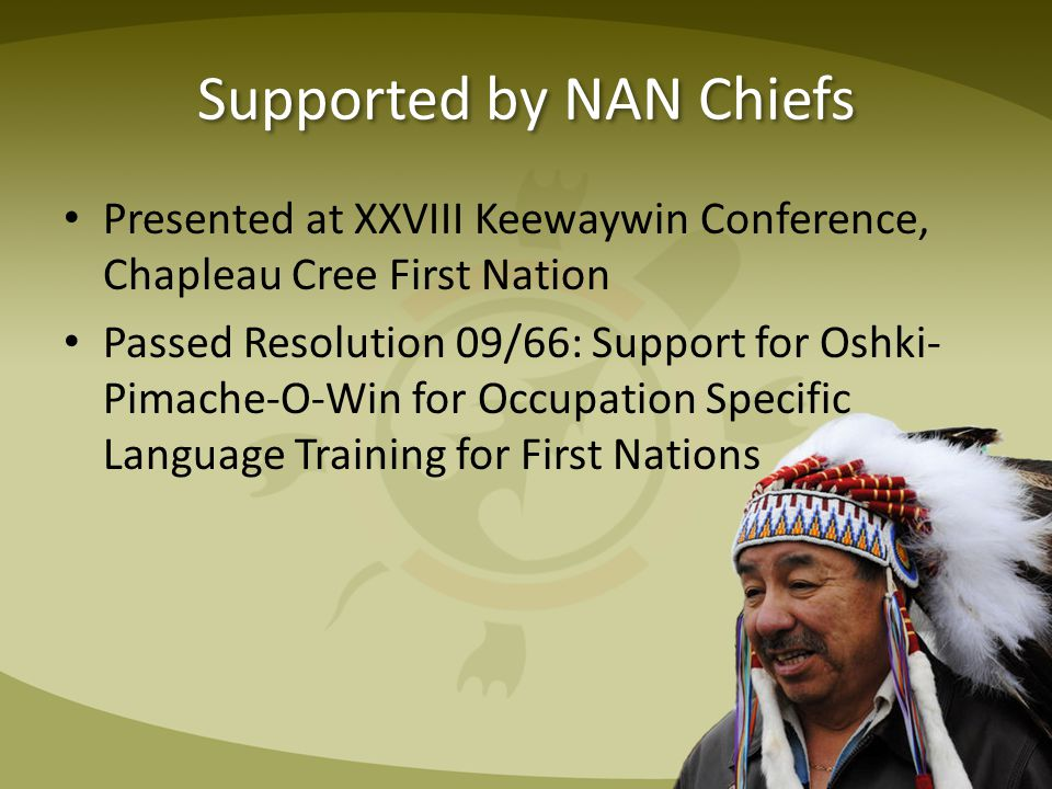 Supported by NAN Chiefs Presented at XXVIII Keewaywin Conference, Chapleau Cree First Nation Passed Resolution 09/66: Support for Oshki- Pimache-O-Win
