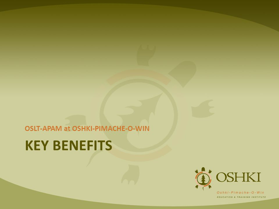 KEY BENEFITS OSLT-APAM at OSHKI-PIMACHE-O-WIN