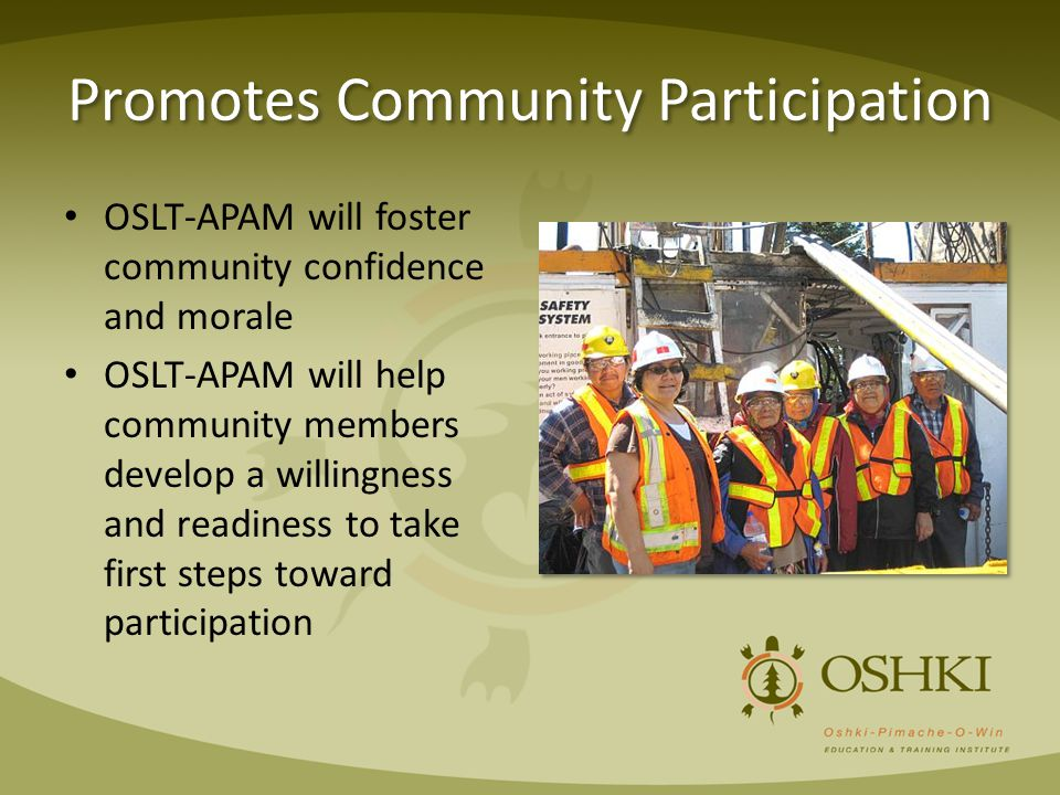 Promotes Community Participation OSLT-APAM will foster community confidence and morale OSLT-APAM will help community members develop a willingness and readiness to take first steps toward participation
