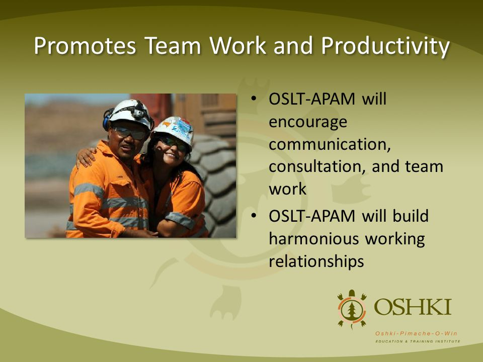 Promotes Team Work and Productivity OSLT-APAM will encourage communication, consultation, and team work OSLT-APAM will build harmonious working relati
