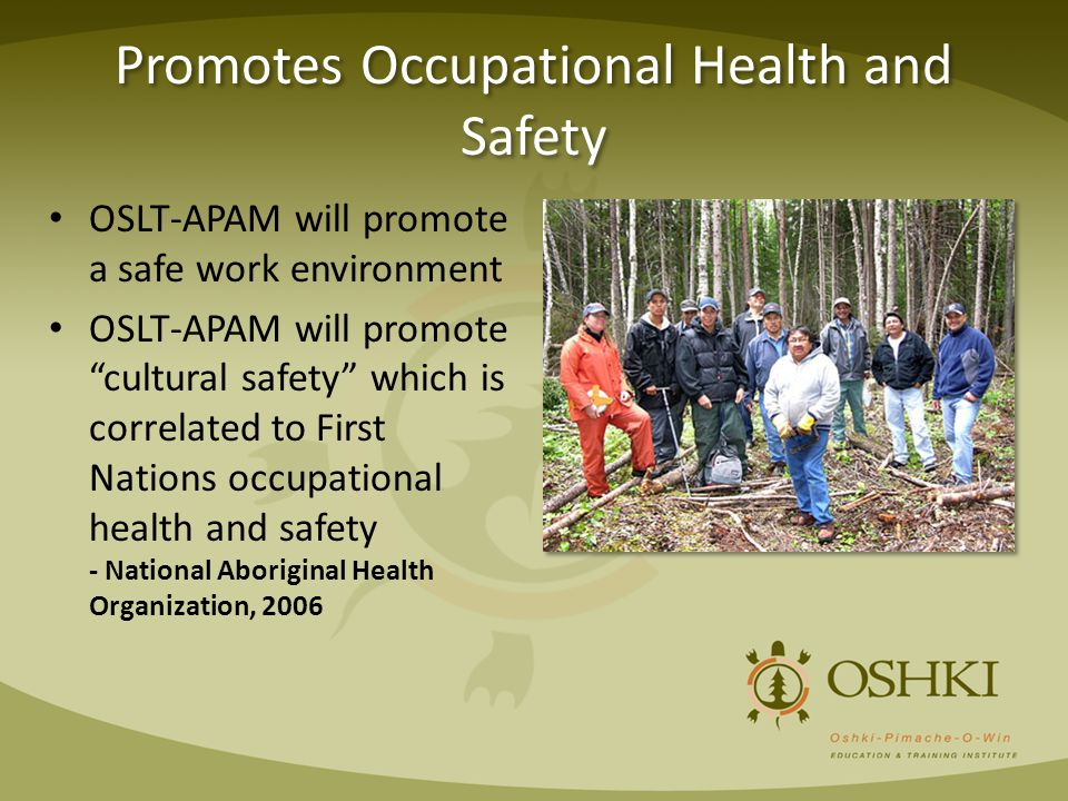 "Promotes Occupational Health and Safety OSLT-APAM will promote a safe work environment OSLT-APAM will promote ""cultural safety"" which is correlated to"