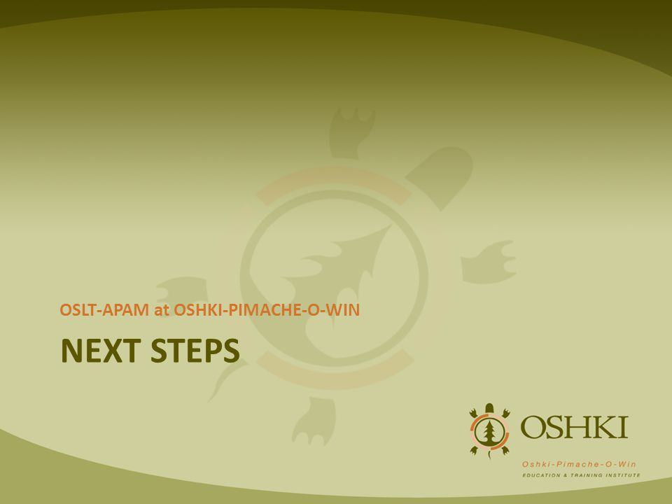 NEXT STEPS OSLT-APAM at OSHKI-PIMACHE-O-WIN
