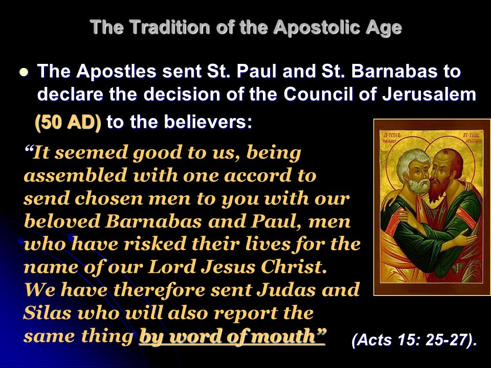 The Tradition of the Apostolic Age The Apostles sent St. Paul and St. Barnabas to declare the decision of the Council of Jerusalem The Apostles sent S