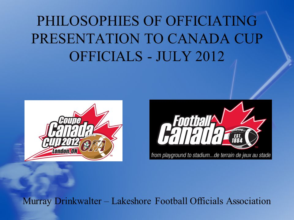 THE PROCESS Based on NCAA document Review of certain rules and situations Discussion and agreement on the interpretation of those rules and situations Agreement on philosophy to act as a guiding principle for all amateur football officials in Ontario