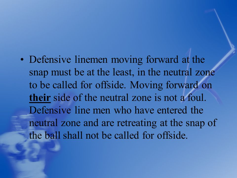 Defensive linemen moving forward at the snap must be at the least, in the neutral zone to be called for offside.