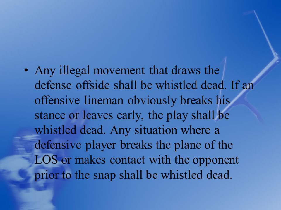 Any illegal movement that draws the defense offside shall be whistled dead.