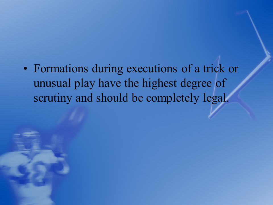 Formations during executions of a trick or unusual play have the highest degree of scrutiny and should be completely legal.