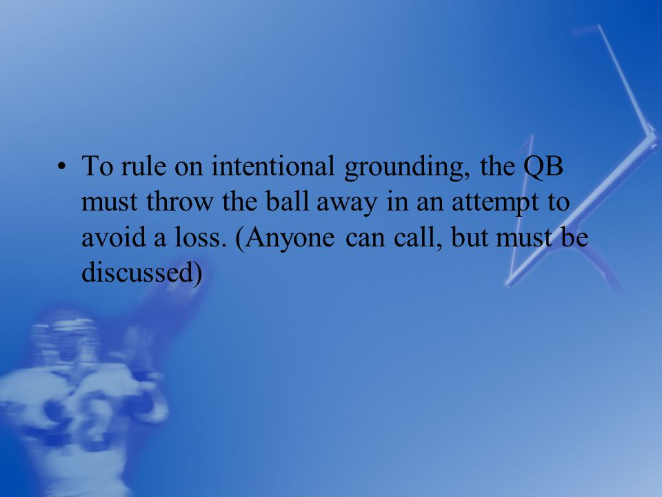 To rule on intentional grounding, the QB must throw the ball away in an attempt to avoid a loss.