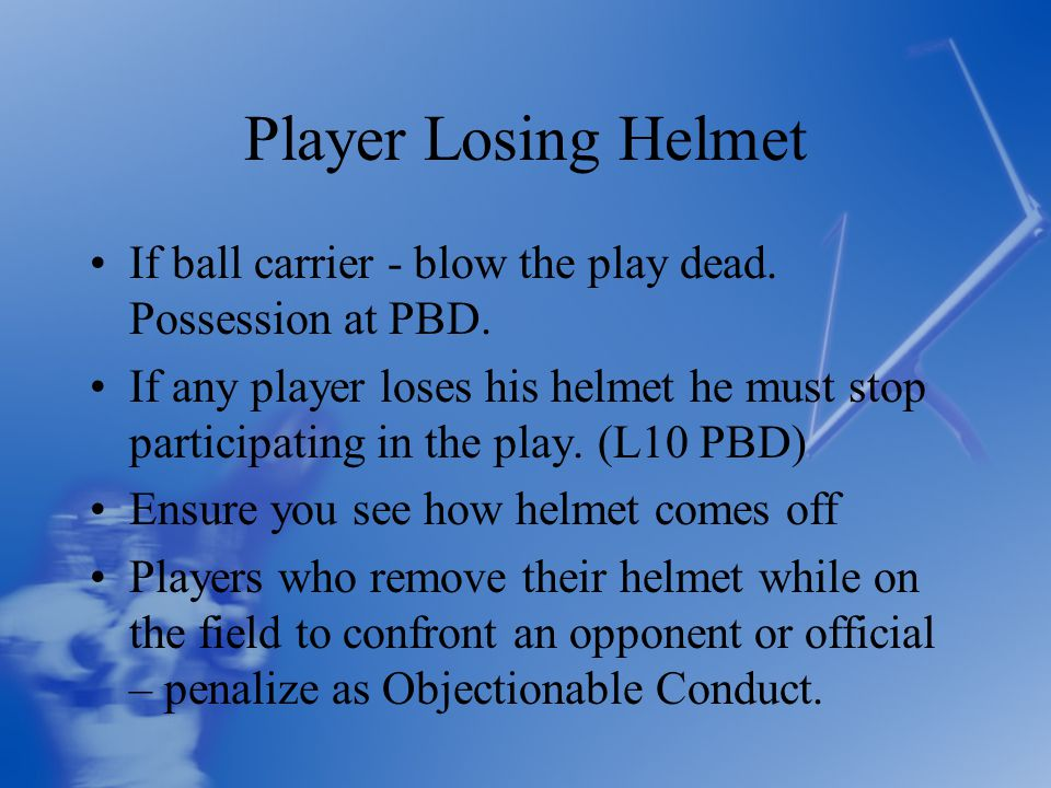 Player Losing Helmet If ball carrier - blow the play dead.