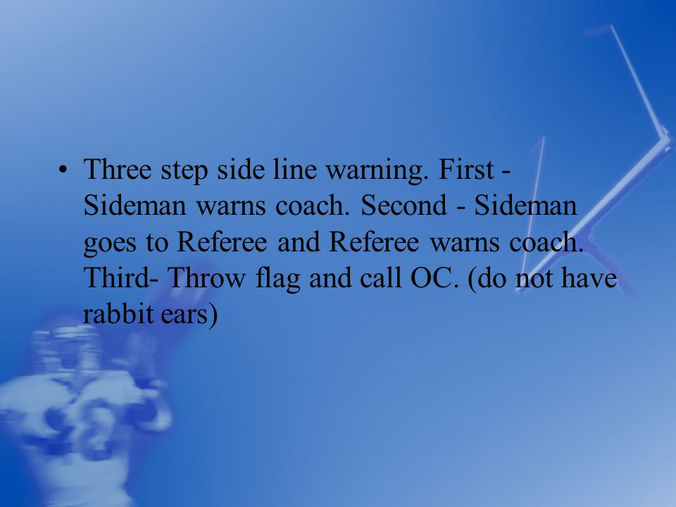 Three step side line warning. First - Sideman warns coach.
